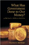 What Has Government Done to Our Money? and The Case for a 100 Percent Gold Standard by Murry N. Rothbard